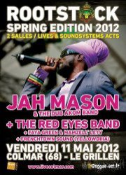"Vendredi 11 mai "" Faya Green & Mamzell' Lety ; Frenchtown Sound ; The Red Eyes Band ; Jah Mason backed by Dub Akom Band "" à Colmar au Grillen"