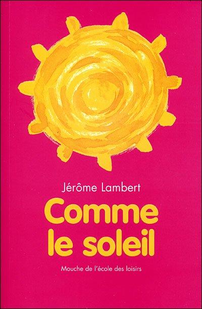 Comme le soleil ; de Jérôme Lambert