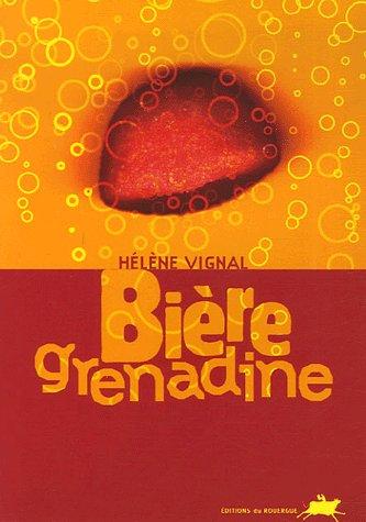 Bière grenadine ; d' Hélène Vignal