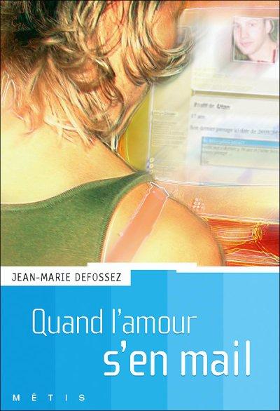 Quand l'amour s'en mail ; de Jean-Marie Defossez