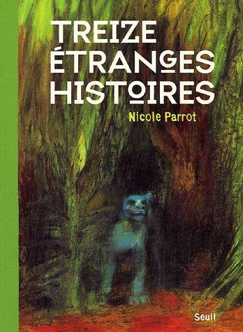 Treize étranges histoires ; de Nicole Parrot