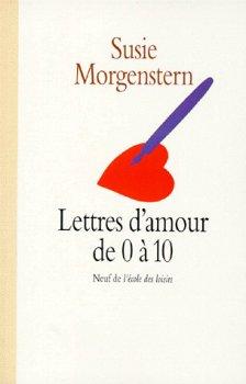 Lettres d'amour de 0 à 10 ; de Susie Morgenstern