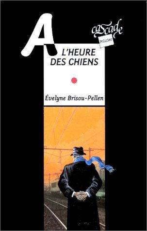 A l'heure des chiens ; d'Evelyne Brisou - Pellen