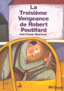La troisième vengeance de Robert Poutifard ; de Jean-Claude Mourlevat