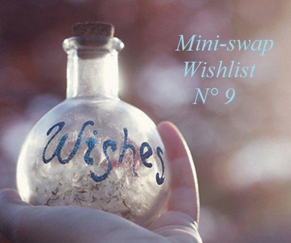 Mini-swap wishlist 9ème édition