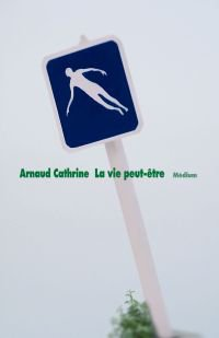 La vie peut-être ; d'Arnaud Cathrine