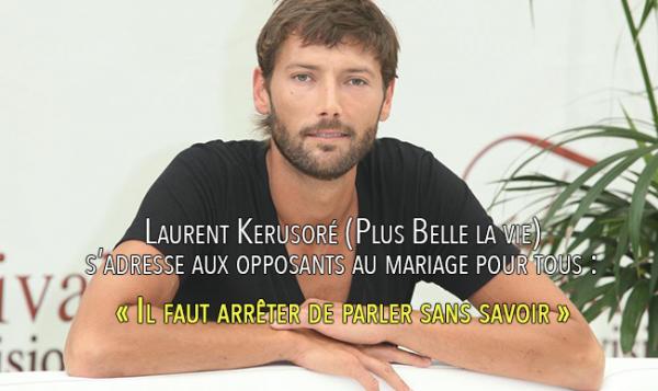 Laurent Kerusoré (Plus Belle la vie) s'adresse aux opposants au mariage pour tous : « Il faut arrêter de parler sans savoir »