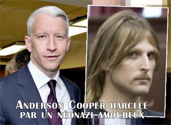 New York : Anderson Cooper harcelé par un néonazi amoureux