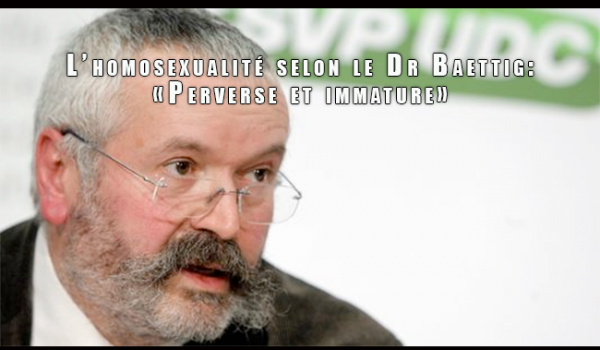 L'#homosexualité selon le Dr #Baettig: «Perverse et immature»