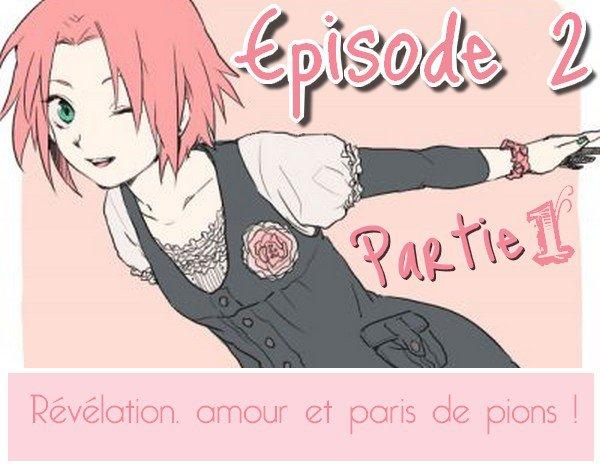 Episode 2 : partie 1, révélation, amour et paris de pions !
