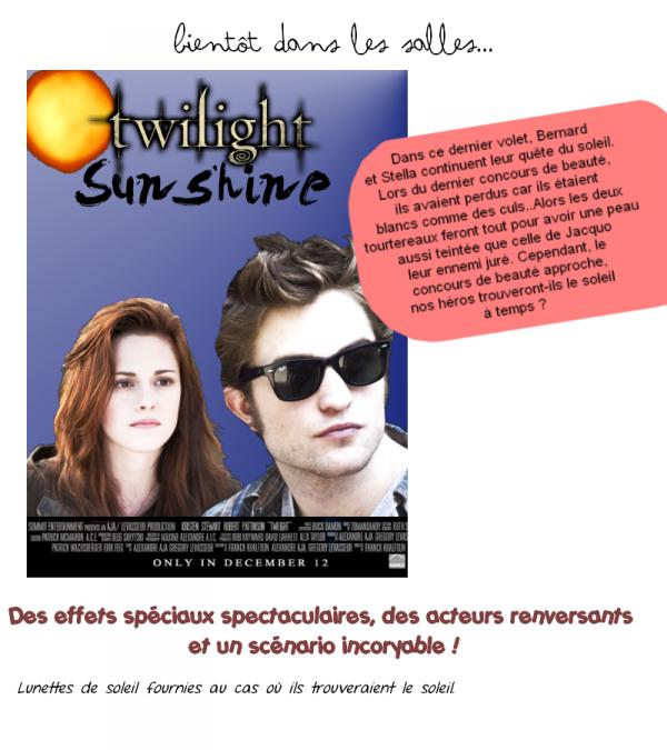 Bientôt dans les salles équipées près de chez vous.. Twilight chapitre 4 : Sunshine !  Aaaah oui c'est ridicule mais tellement marrant. Go Bernard et Stella !