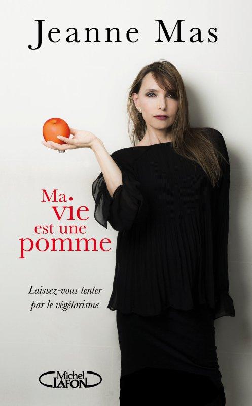 """JEUDI 18 FEVRIER 2016  Sortie officielle du livre de JEANNE MAS  """"Ma vie est une pomme""""  (Laissez vous tenter par le végétarisme)"""