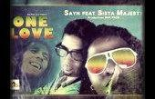 Sayn Ft Sista Majesty - ONE LOVE