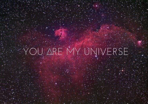 You are my univers