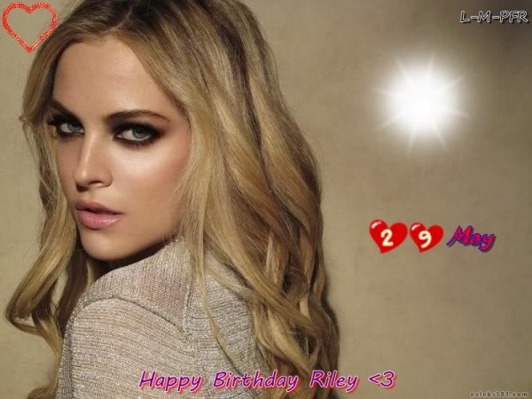 Happy Birthday Riley =) , 22 Y.O today ~