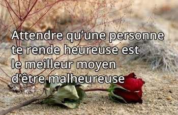 «Attendre qu'une personne te rende heureuse est le meilleur moyen d'être malheureuse»