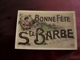 bonne fête de sainte barbe aux anciens mineurs ainsi qu'aux artificiers et pompiers.