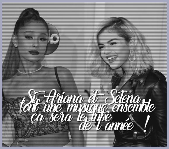 17 : Ariana Grande & Selena Gomez