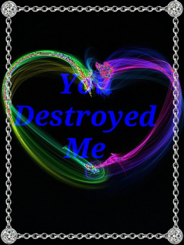 No. 6 - You Destroyed Me