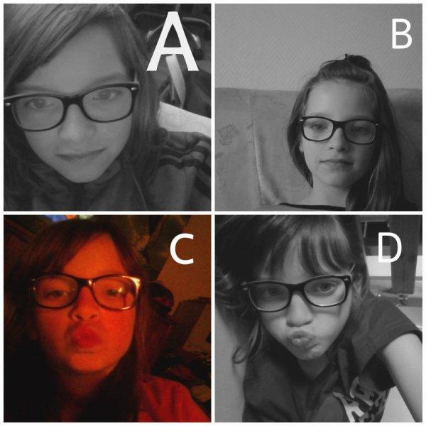 ma soeur! <3 vous préféré la quel la A ,B ,C ou D