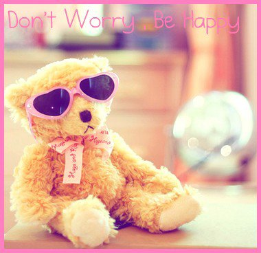 Don't Worry , Be Happy