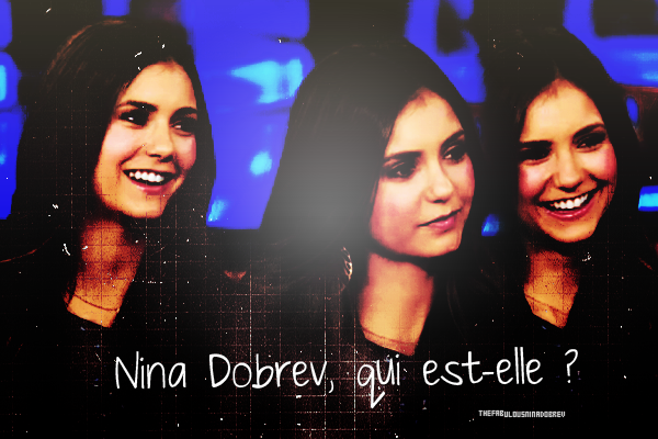 Qui est Nina Dobrev ?