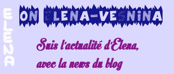 ... Être au courant, des dernières news d'Elena ...