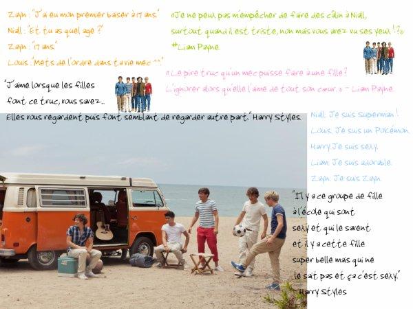 Une fois, les garçons ont voulu faire une blague Harry en lui disant que Zayn quittait le groupe. Ca l'a fait pleurer.