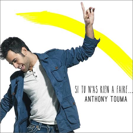 """""""Si tu n'as rien à faire"""" le premier single d'Anthony Touma"""