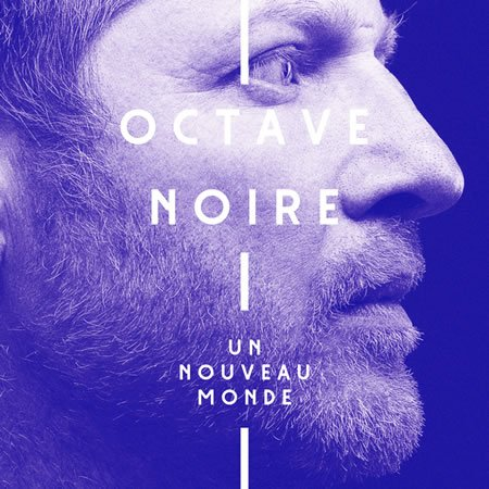 """Octave Noire : """"Un Nouveau Monde"""", son premier single"""