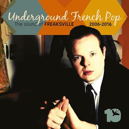 Underground French pop : The Sound of Freaksville 2006-2016