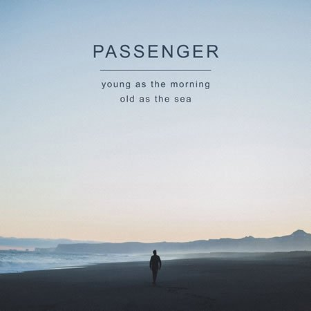 "Passenger, ""Young as the morning, Old as the sea"""