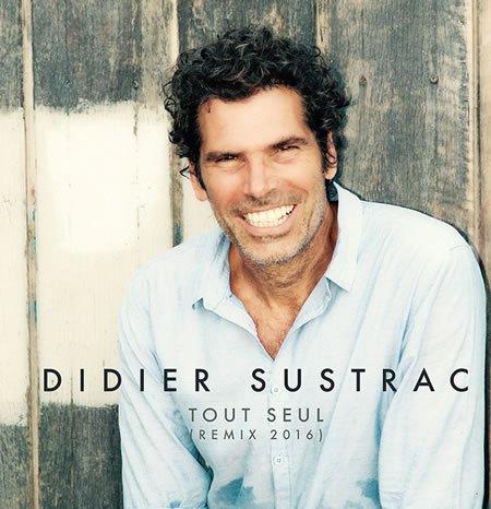 """Découvrez """"Tout Seul"""" (remix 2016) de Didier Sustrac"""