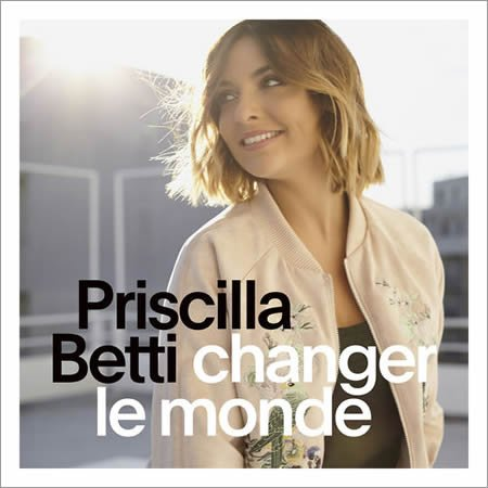"""Changer le monde"" le nouveau single de Priscilla Betti"