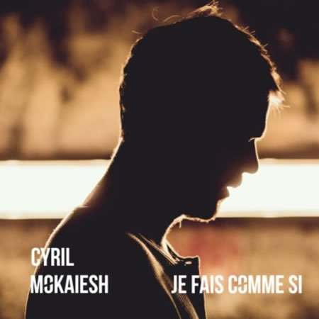 """""""Je fais comme si"""" le nouveau single de Cyril Mokaiesh"""