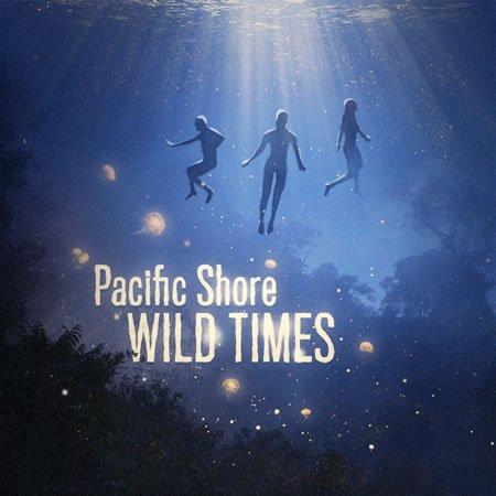 """Chronique de """"Wild Times"""" le nouvel album de Pacific Shore"""