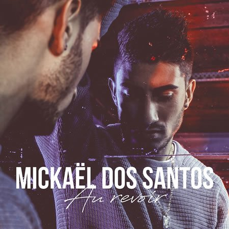 """Clip du nouveau single de Mickaël Dos Santos, """"Au Revoir"""""""