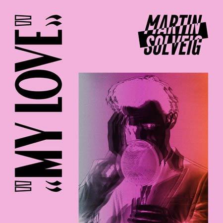 My Love le nouveau single de Martin Solveig
