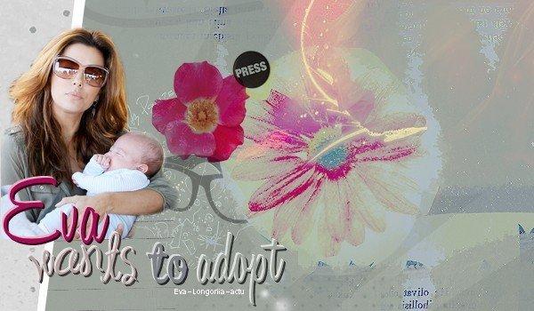.NEWS.Malgré son divorce, Eva souhaite adopter un enfant en tant que mère célibataire..