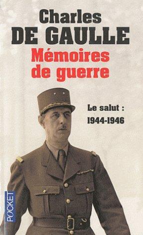 Mémoires de guerre Tome 3 Le salut : 1944-1946 - Charles de Gaulle