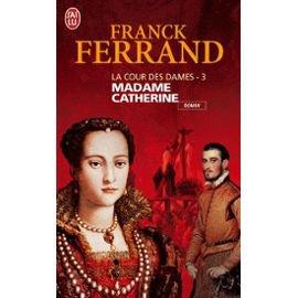 LA COUR DES DAMES 3 - Madame Catherine de Franck Ferrand