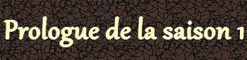 Présentation - Prologue - Personnages - Chapitres → SAISON 1