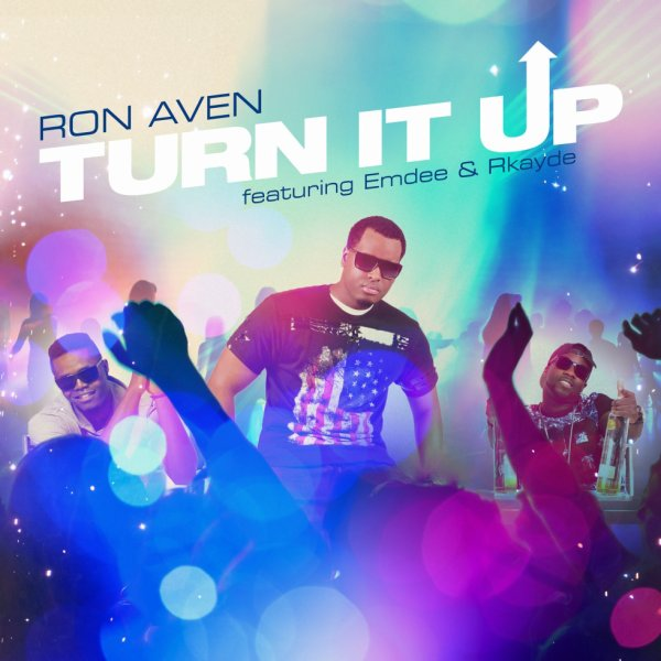 RON AVEN **** NEW SINGLE *** FEAT. EMDEE & RKAYDE ..... TURN IT UP !! ** SOON