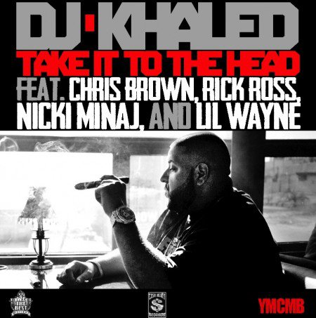 DJ Khaled - Take it to the head (feat Chris brown, Rick Ross, lil wayne and Nicki Minaj) (2012)