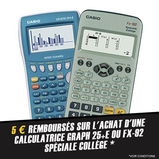 Profite de 5¤ remboursés sur la calculatrice collège Casio Graph 25+E ou FX-92 !
