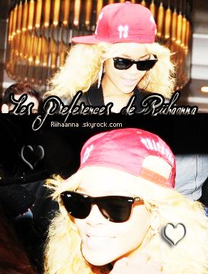 Les préférences de Rihanna ... ♥