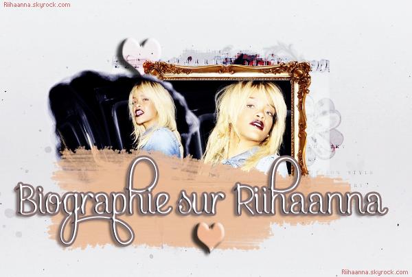 Biographie de Rihanna ... ♥.