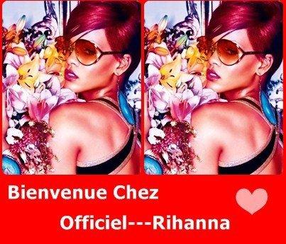 Bienvenue chez Officiel---Rihanna