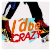 I´d be crazy