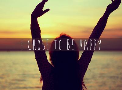 J'ai choisi d'être heureux. (Parce que c'est bon pour la santé)